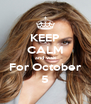 KEEP CALM and wait For October 5 - Personalised Poster A4 size