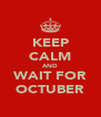 KEEP CALM AND WAIT FOR OCTUBER - Personalised Poster A4 size