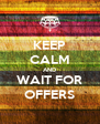 KEEP CALM AND WAIT FOR OFFERS - Personalised Poster A4 size