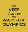 KEEP CALM AND WAIT FOR  OLYMPICS - Personalised Poster A4 size