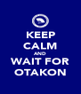 KEEP CALM AND WAIT FOR OTAKON - Personalised Poster A4 size