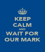 KEEP CALM AND WAIT FOR OUR MARK - Personalised Poster A4 size