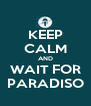 KEEP CALM AND WAIT FOR PARADISO - Personalised Poster A4 size