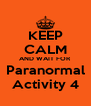 KEEP CALM AND WAIT FOR Paranormal Activity 4 - Personalised Poster A4 size