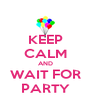 KEEP CALM AND WAIT FOR PARTY - Personalised Poster A4 size