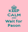 KEEP CALM AND Wait for Pason - Personalised Poster A4 size
