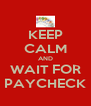 KEEP CALM AND WAIT FOR PAYCHECK - Personalised Poster A4 size