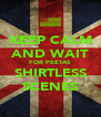 KEEP CALM AND WAIT FOR PEETAS SHIRTLESS SCENES - Personalised Poster A4 size