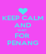 KEEP CALM AND WAIT  FOR  PENANG - Personalised Poster A4 size