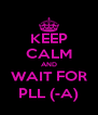 KEEP CALM AND WAIT FOR PLL (-A) - Personalised Poster A4 size