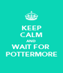 KEEP CALM AND WAIT FOR POTTERMORE - Personalised Poster A4 size