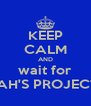 KEEP CALM AND wait for PRAH'S PROJECT X - Personalised Poster A4 size