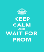 KEEP CALM AND WAIT FOR PROM - Personalised Poster A4 size