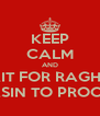 KEEP CALM AND WAIT FOR RAGHAV BHASIN TO PROCESS. - Personalised Poster A4 size