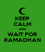 KEEP CALM AND WAIT FOR RAMADHAN - Personalised Poster A4 size