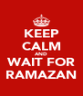 KEEP CALM AND WAIT FOR RAMAZAN - Personalised Poster A4 size