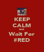 KEEP CALM And  Wait For #RED - Personalised Poster A4 size