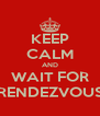 KEEP CALM AND WAIT FOR RENDEZVOUS - Personalised Poster A4 size