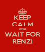 KEEP CALM AND WAIT FOR RENZI - Personalised Poster A4 size