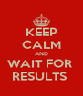 KEEP CALM AND WAIT FOR  RESULTS  - Personalised Poster A4 size