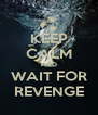KEEP CALM AND WAIT FOR REVENGE - Personalised Poster A4 size