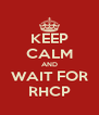 KEEP CALM AND WAIT FOR RHCP - Personalised Poster A4 size