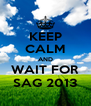 KEEP CALM AND WAIT FOR SAG 2013 - Personalised Poster A4 size