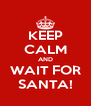 KEEP CALM AND WAIT FOR SANTA! - Personalised Poster A4 size