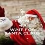 KEEP CALM AND WAIT FOR SANTA CLAUS - Personalised Poster A4 size