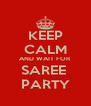 KEEP CALM AND WAIT FOR SAREE  PARTY - Personalised Poster A4 size
