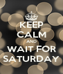 KEEP CALM AND WAIT FOR SATURDAY - Personalised Poster A4 size