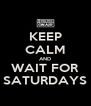 KEEP CALM AND WAIT FOR SATURDAYS - Personalised Poster A4 size