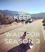 KEEP CALM AND WAIT FOR SEASON 3 - Personalised Poster A4 size