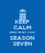 KEEP CALM AND WAIT FOR SEASON SEVEN - Personalised Poster A4 size