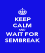 KEEP CALM AND WAIT FOR SEMBREAK - Personalised Poster A4 size