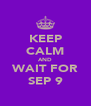 KEEP CALM AND WAIT FOR SEP 9 - Personalised Poster A4 size