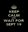 KEEP CALM AND WAIT FOR SEPT 19 - Personalised Poster A4 size
