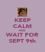 KEEP CALM AND WAIT FOR SEPT 9th - Personalised Poster A4 size