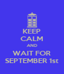 KEEP CALM AND WAIT FOR SEPTEMBER 1st - Personalised Poster A4 size