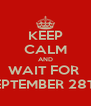 KEEP CALM AND WAIT FOR  SEPTEMBER 28TH - Personalised Poster A4 size