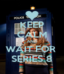 KEEP CALM AND WAIT FOR  SERIES 8 - Personalised Poster A4 size