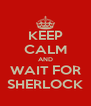 KEEP CALM AND WAIT FOR SHERLOCK - Personalised Poster A4 size