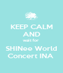 KEEP CALM AND wait for   SHINee World  Concert INA  - Personalised Poster A4 size