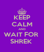 KEEP CALM AND WAIT FOR  SHREK  - Personalised Poster A4 size