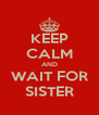 KEEP CALM AND WAIT FOR SISTER - Personalised Poster A4 size