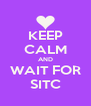 KEEP CALM AND WAIT FOR SITC - Personalised Poster A4 size
