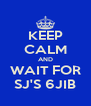 KEEP CALM AND WAIT FOR SJ'S 6JIB - Personalised Poster A4 size
