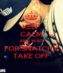 KEEP CALM AND WAIT FOR SNATCHY TAKE OFF - Personalised Poster A4 size