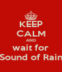 KEEP CALM AND wait for Sound of Rain - Personalised Poster A4 size
