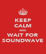 KEEP CALM AND WAIT FOR SOUNDWAVE - Personalised Poster A4 size